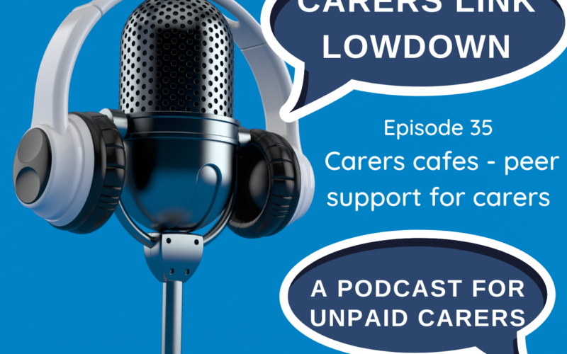Carers Link podcast: Groups for Carers & Respitality