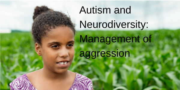 Autism and neurodiversity - management of aggression